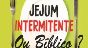 Jejum intermitente ou Bíblico?