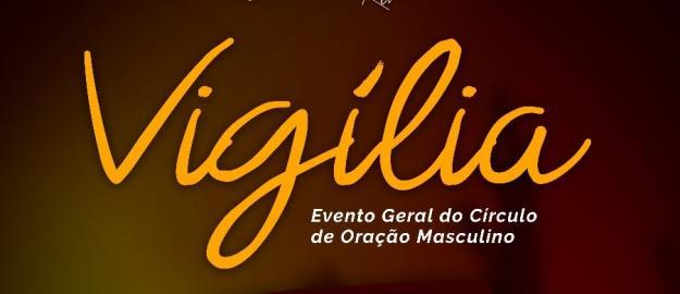 Círculo de Oração Masculino promove VIGÍLIA geral nesta sexta-feira